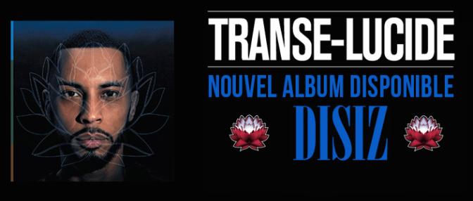 Transe Lucide, le dernier album de Disiz…