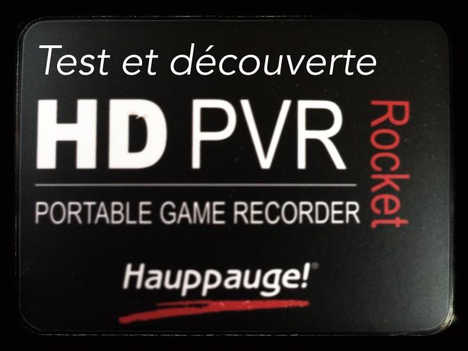 Test et découverte du boitier de capture nomade d'Hauppauge, le HD PVR Rocket